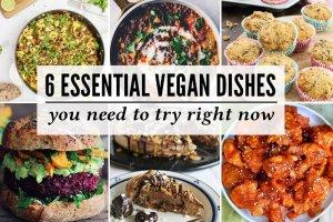 6 Essential Vegan Dishes