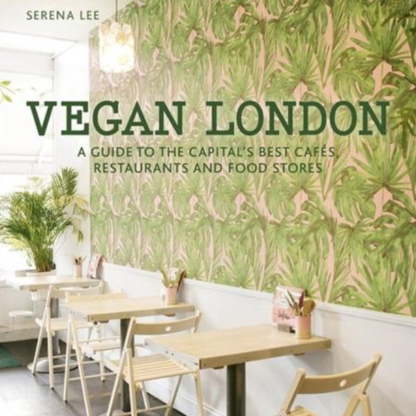 Vegan London - A Guide to the Capital's Best Cafés, Restaurants and Food Stores