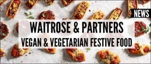 Waitrose & Partners Vegan & Vegetarian Festive Food