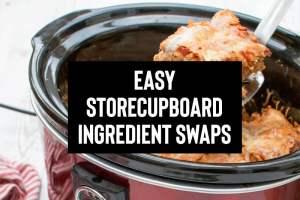 Easy Storecupboard Ingredient Swaps