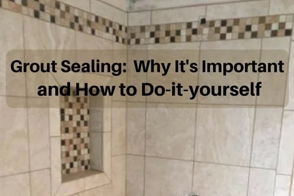 why it s important to seal your grout