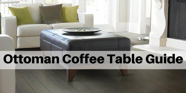 ottoman coffee table guide the
