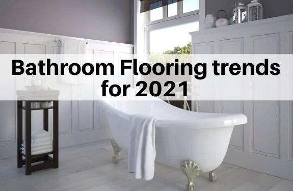 top 7 bathroom flooring trends for 2021
