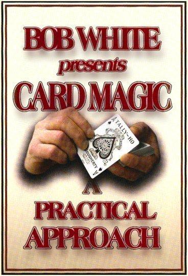 Bob White Card Magic A Practical Approach