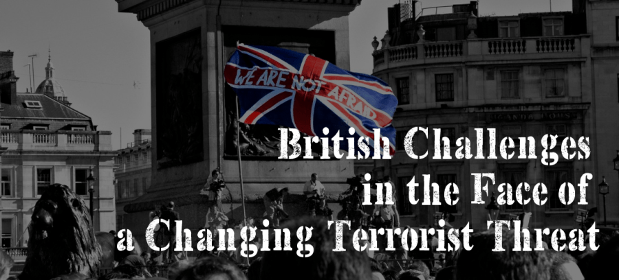 British Challenges in the Face of a Changing Terrorist Threat - The Foreign Analyst