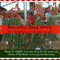 "Beautiful Bead Work: for Christmas or all year round!  ""Beads for Wildlife"": a success story for the women and children of the Melako Community, Northern Kenya"