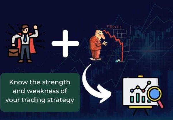 Know the strength and weakness of your trading strategy