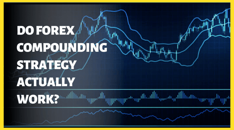 do-forex-compounding-strategy-actually-work