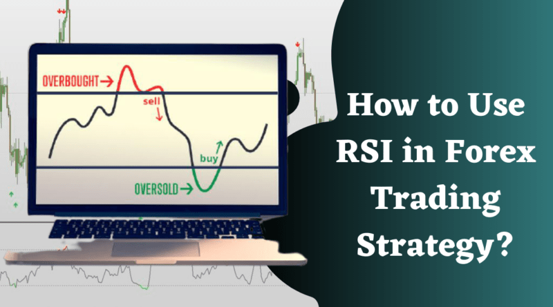 How to Use RSI in Forex Trading Strategy