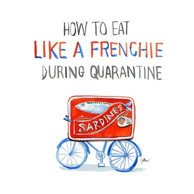 1. How to Eat Like a Frenchie in Quarantine_Jessie Kanelos Weiner