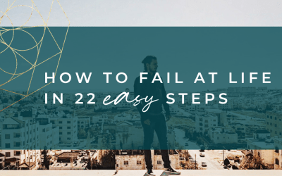 How To Fail At Life In 22 Easy Steps!