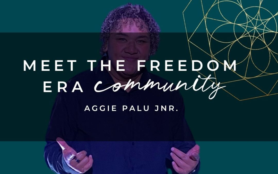 Meet The Freedom Era Community : Aggie Palu Jnr.