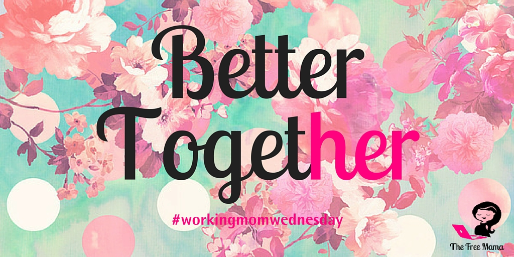 working moms are better together