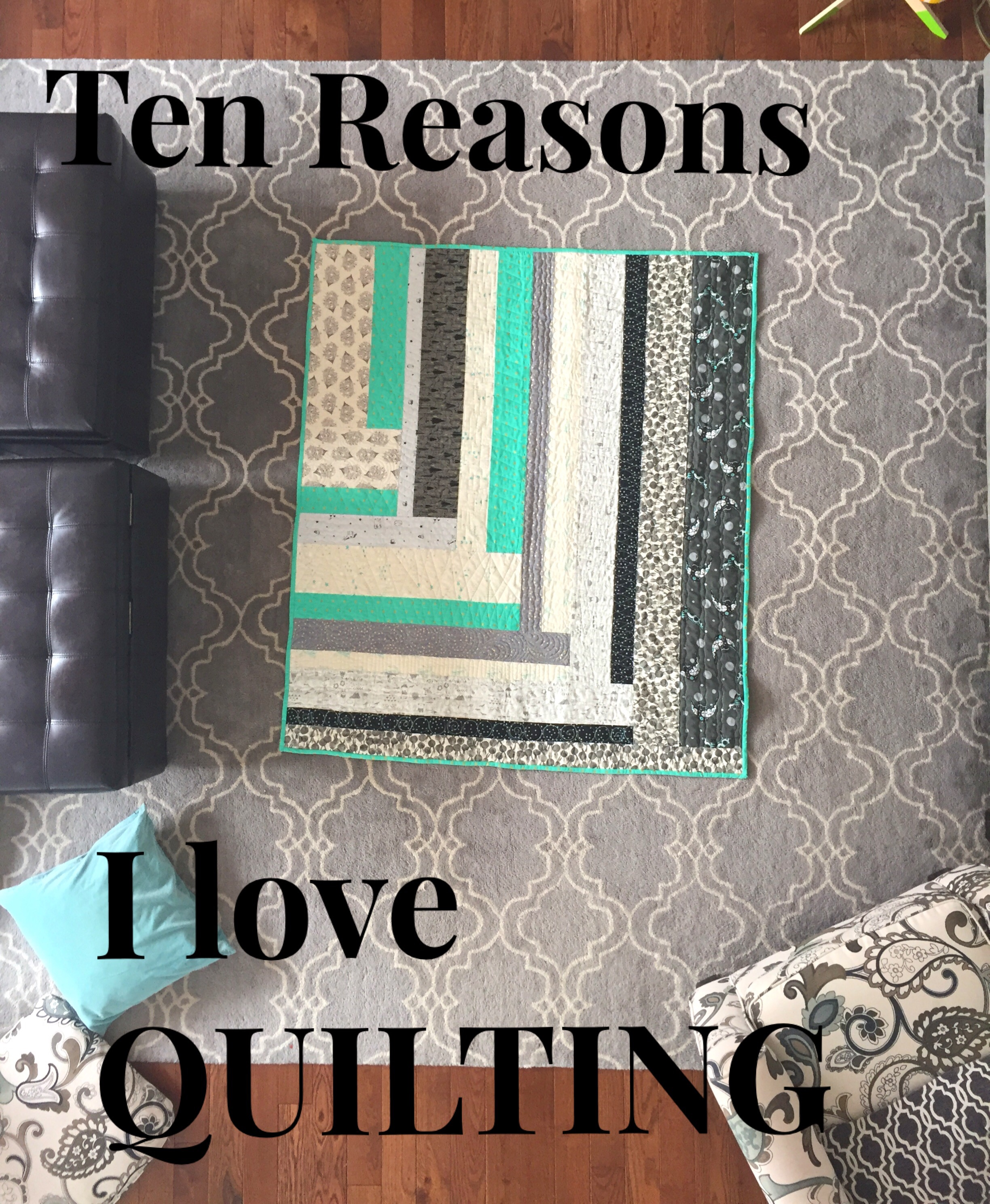 Ten Reasons I LOVE Quilting