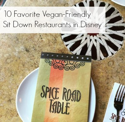 10 Favorite Vegan-Friendly Sit Down Restaurants in Disney