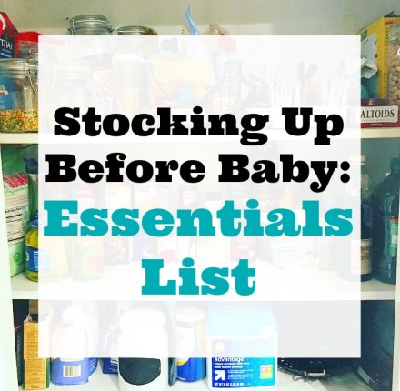 Stocking Up Before Baby: The Essentials List