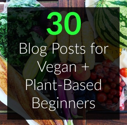 30 Blog Posts for Vegan Plant-Based Beginners