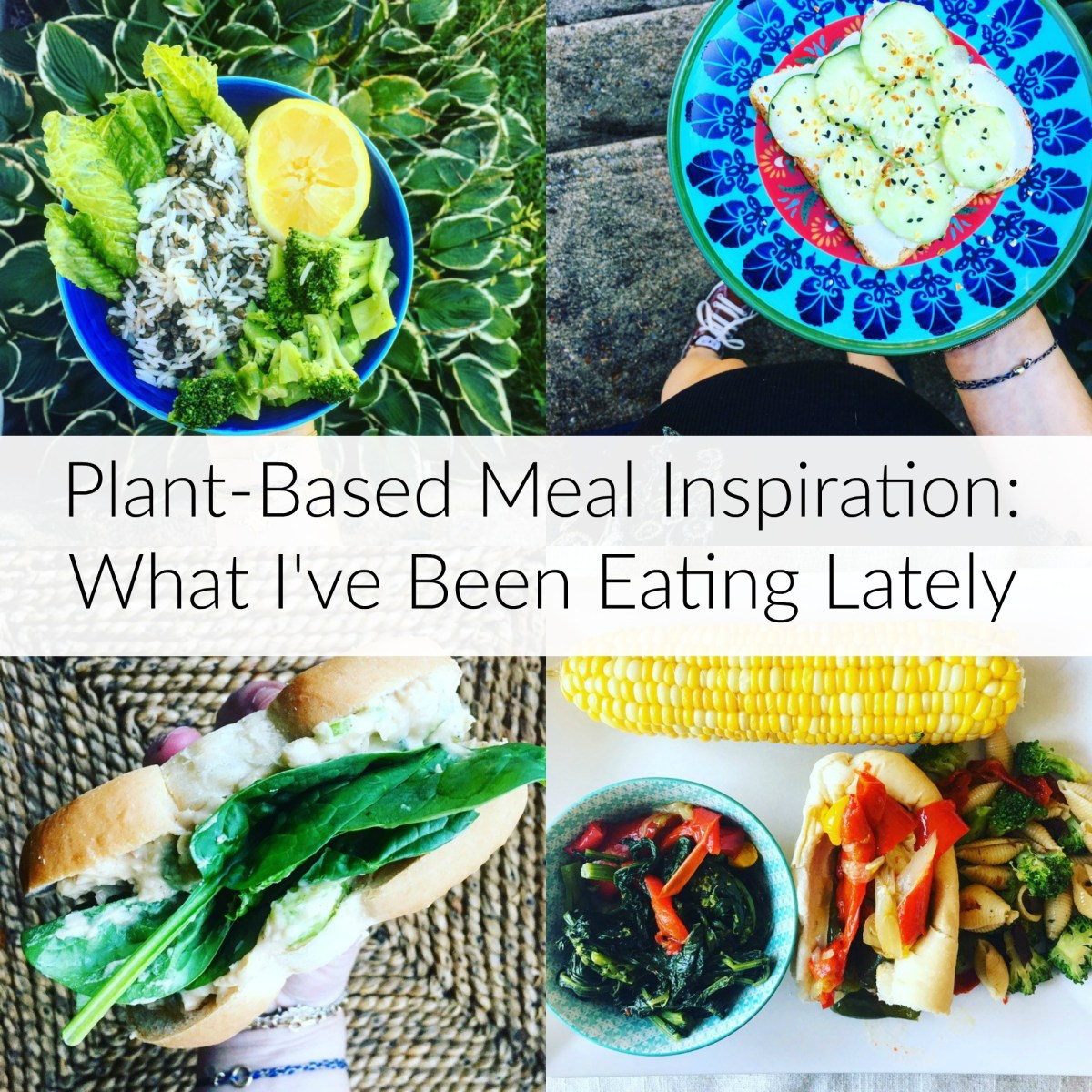 Plant-Based Life: What I've Been Eating Lately