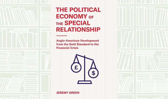 The Political Economy of the Special Relationship by Jeremy Green