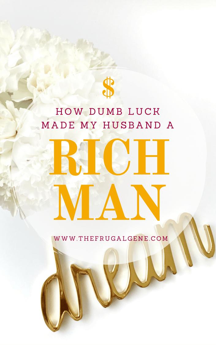 How Dumb Luck Made My Husband a Rich Man