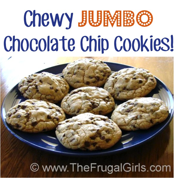 Chewy Jumbo Chocolate Chip Cookies Recipe at TheFrugalGirls.com
