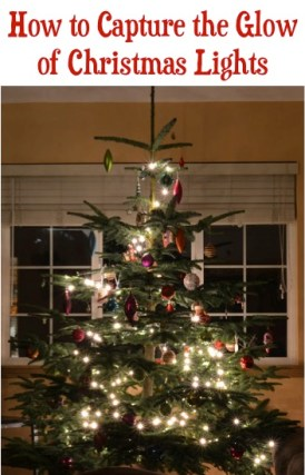 How to Capture the Glow of Christmas Lights