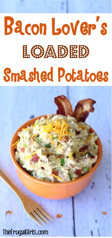 Bacon Lover's Loaded Smashed Potatoes Recipe from TheFrugalGirls.com