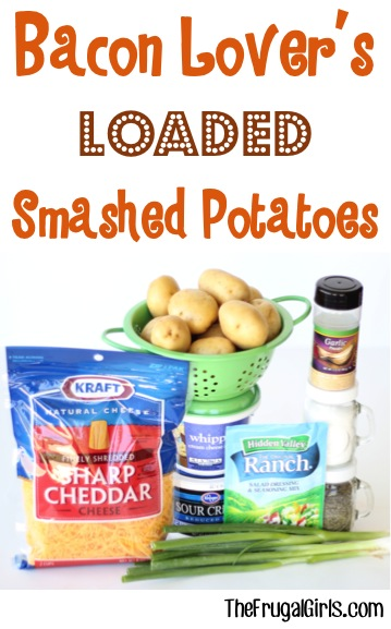 Bacon Lover's Loaded Smashed Potatoes Recipe - from TheFrugalGirls.com