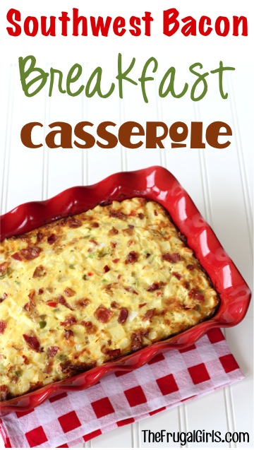 Southwest Bacon Breakfast Casserole Recipe from TheFrugalGirls.com