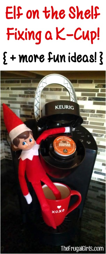 Elf on the Shelf Fixing a KCup and more Elf Ideas at TheFrugalGirls.com