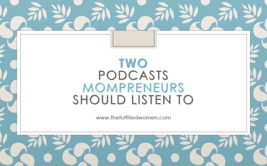 2 Podcasts Mompreneurs Should Listen To