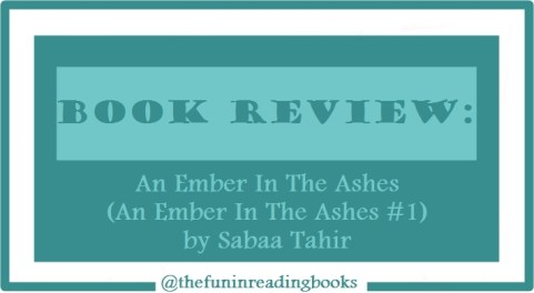 book review - an ember in the ashes