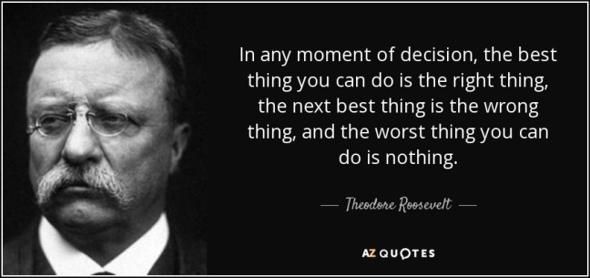 quote-in-any-moment-of-decision-the-best-thing-you-can-do-is-the-right-thing-the-next-best-theodore-roosevelt-25-9-0958