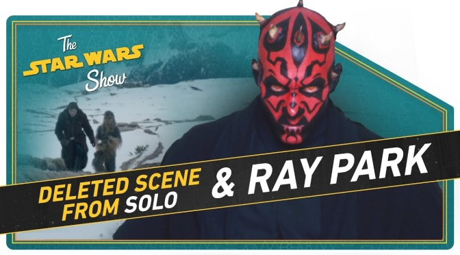 The Star Wars Show |NEW Solo Deleted Scene and Ray Park on Returning as Maul!