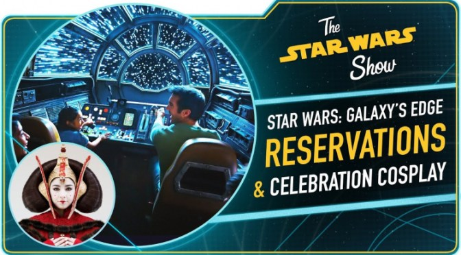 The Star Wars Show | Star Wars: Galaxy's Edge Reservation Details