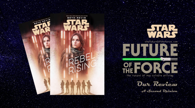 Book Review   Star Wars: Rebel Rising (A Second Opinion)