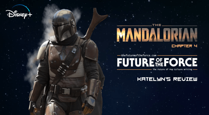 Katelyn's Review | The Mandalorian Chapter 4