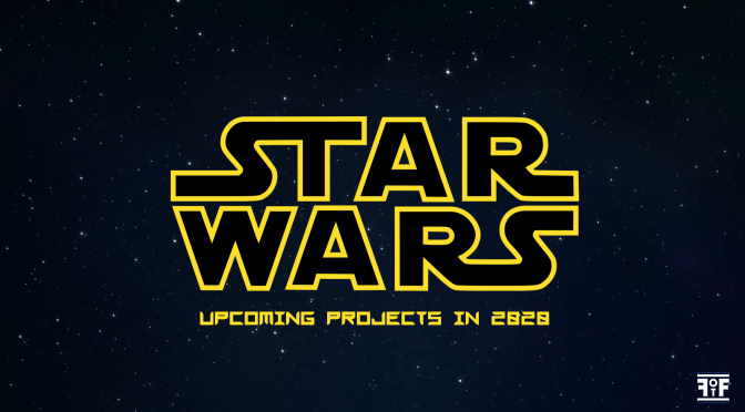 Upcoming Star Wars Projects in 2020
