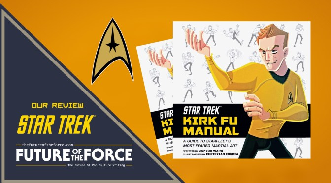Book Review | Star Trek: Kirk Fu Manual-A Guide To Starfleet's Most Feared Martial Art