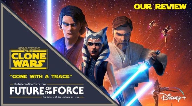 Star Wars: The Clone Wars 'Gone With A Trace' Review