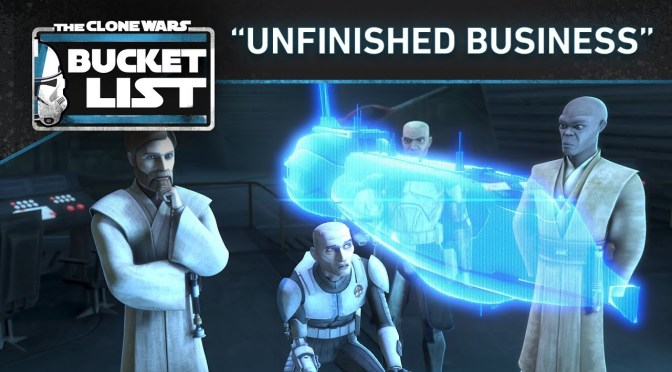 "Bucket List: ""Unfinished Business"" Star Wars: The Clone Wars"
