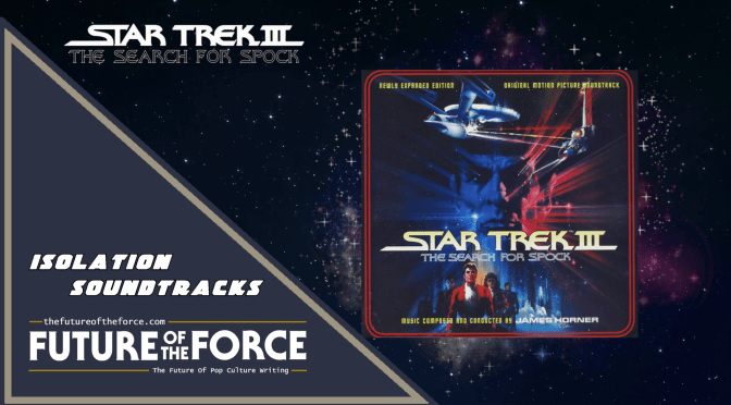 Isolation Soundtracks | Star Trek III: The Search For Spock (Expanded Edition) By James Horner
