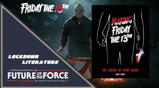 Lockdown Literature | Making Friday The 13th: The Legend Of Camp Blood By David Grove