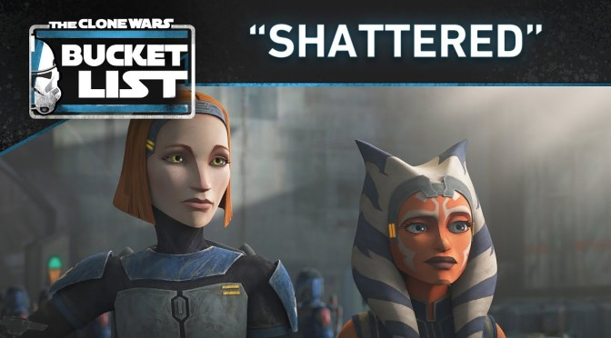 "Bucket List: ""Shattered"" - Star Wars: The Clone Wars"