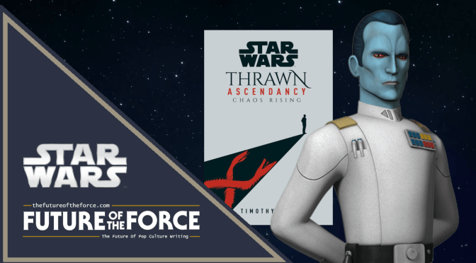 Star Wars: Thrawn Ascendancy – Chaos Rising | Another New Excerpt Arrives