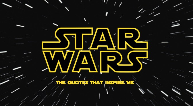 The 'Star Wars' Quotes That Inspire Me