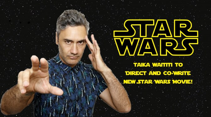 It's Official | Taika Waititi to Direct and Co-Write new Big Screen Star Wars Movie!