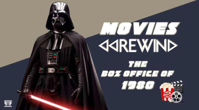 Movies Rewind - The Box Office Of 1980