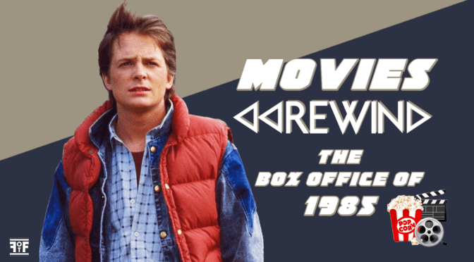 Movies Rewind | The Box Office Of 1985