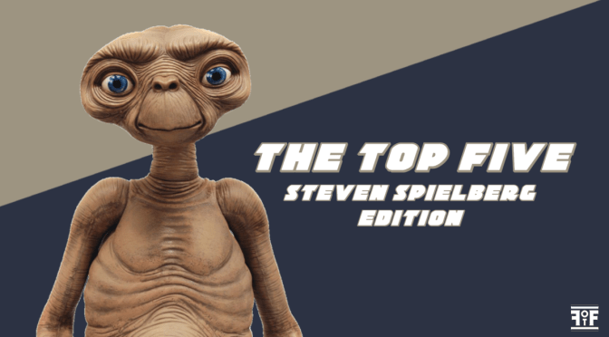 The Top Five | Steven Spielberg Edition